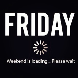 Friday! Weekend is loading... Please wait!