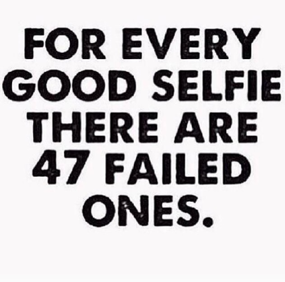 For every good selfie there are 47 failed ones